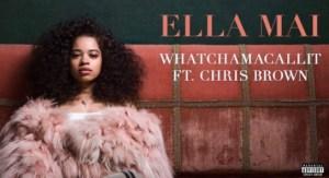 Ella Mai - Whatchamacallit Ft. Chris Brown